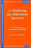 Christopher Hautbois - Le marketing des fédérations sportives.