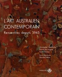 Christopher Heathcote et Patrick McCaughey - L'art australien contemporain - Rencontres depuis 1945.