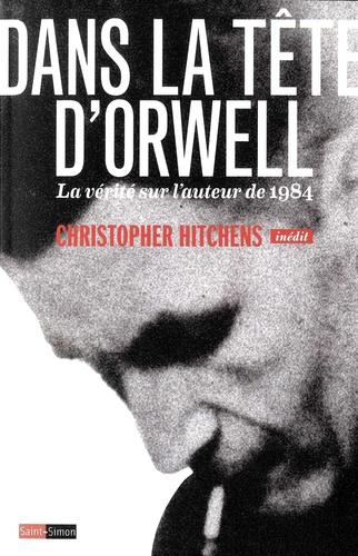 Dans la tête d'Orwell. La vérité sur l'auteur de 1984