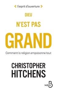 Christopher Hitchens - Dieu n'est pas grand - Comment la religion empoisonne tout.