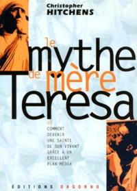 Christopher Hitchens - Le mythe de Mère Teresa ou Comment devenir une sainte de son vivant grâce à un excellent plan média.