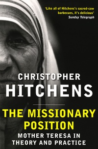 Christopher Hitchens - The Missionary Position - Mother Teresa in Theory and Practice.