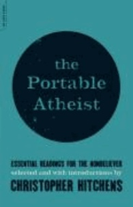 Christopher Hitchens - The Portable Atheist - Essential Readings for the Nonbeliever.
