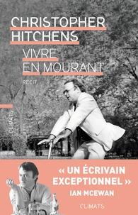 Christopher Hitchens - Vivre en mourant.