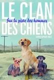 Christopher Holt - Le clan des chiens Tome 1 : Sur la piste des hommes.