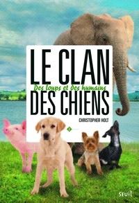Christopher Holt - Le clan des chiens Tome 2 : Des loups et des humains.