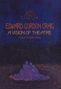Christopher Innes - Edward Gordon Craig : A Vision of Theatre.