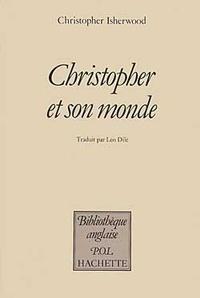 Christopher Isherwood - Christopher et son monde - 1929-1939.