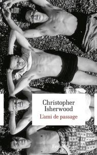 Christopher Isherwood - L'ami de passage.