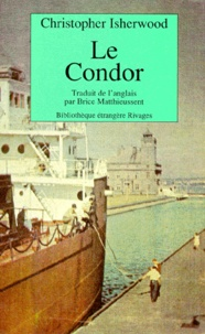 Christopher Isherwood - Le Condor - Journal de voyage.