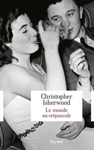 Christopher Isherwood - Le monde au crépuscule.