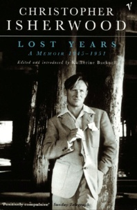Christopher Isherwood - Lost years - A memoir 1945-1951.