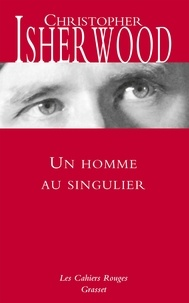 Christopher Isherwood - Un homme au singulier.