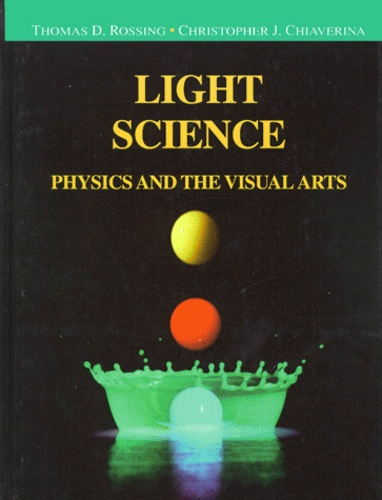 Christopher-J Chiaverina et Thomas-D Rossing - LIGHT SCIENCE. - Physics and the visual arts.