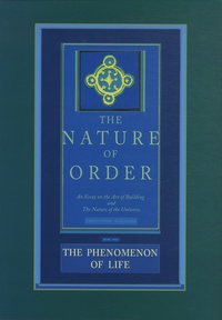 Christopher James Alexander - The Nature of Order: An Essay of the Art of Building and the Nature of the Universe - Book 1, The Phenomenon of Life.