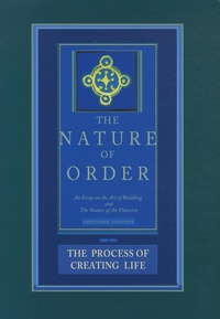 Christopher James Alexander - The Nature of Order: An Essay of the Art of Building and the Nature of the Universe - Book 2, The Process of Creating Life.