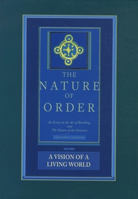 Christopher James Alexander - The Nature of Order: An Essay of the Art of Building and the Nature of the Universe - Book 3, A Vision of a Living World.