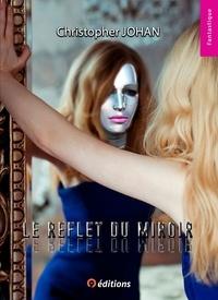 Christopher Johan - Le reflet du miroir.