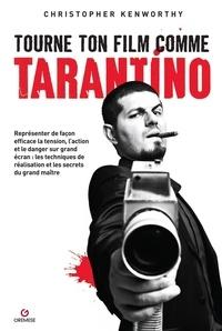 Christopher Kenworthy - Tourne ton film comme Tarantino - Représenter de façon efficace la tension, l'action et le danger sur grand écran : les techniques de réalisation et les secrets du grand maître.