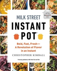 Christopher Kimball - Milk Street Fast and Slow - Instant Pot Cooking at the Speed You Need.