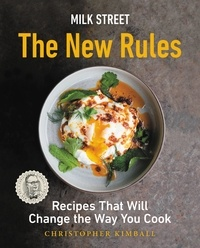 Christopher Kimball - Milk Street: The New Rules - Recipes That Will Change the Way You Cook.
