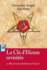 Christopher Knight et Allan Butler - La clé d'Hiram revisitée - Le Plan du Grand Architecte de l'Univers.