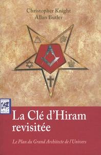Christopher Knight et Allan Butler - La clé d'Hiram revisitée - Le plus grand architecte de l'univers.