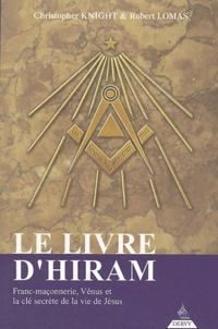 Christopher Knight et Robert Lomas - Le livre d'Hiram - La franc-maçonnerie, Vénus et la Clé secrète de la vie de Jésus.