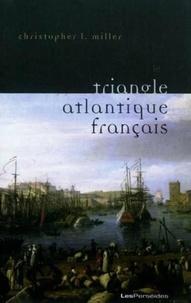 Christopher L. Miller - Le triangle atlantique français - Littérature et culture de la traite négrière.