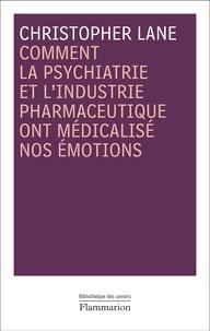 Christopher Lane - Comment la psychiatrie et l'industrie pharmaceutique ont médicalisé nos émotions.