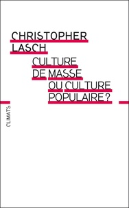 Christopher Lasch - Culture de masse ou culture populaire ?.