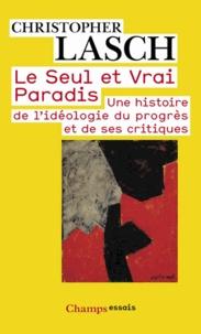 Christopher Lasch - Le Seul et Vrai Paradis - Une histoire de l'idéologie du progrès et de ses critiques.
