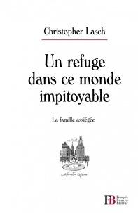 Christopher Lasch - Un refuge dans ce monde impitoyable - La famille assiégée.