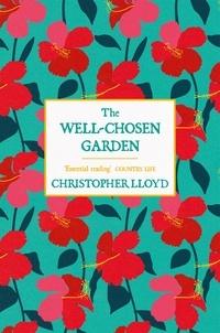 Christopher Lloyd - The Well-Chosen Garden.