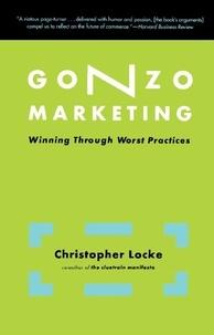 Christopher Locke - Gonzo Marketing - Winning Through Worst Practices.