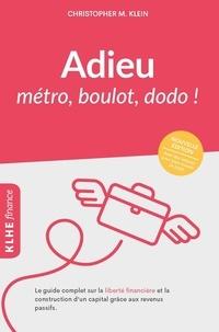 Christopher M. Klein - Adieu métro, boulot, dodo ! - Le guide complet sur la liberté financière et la construction d'un capital grâce aux revenus passifs.
