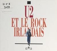 Christopher Mahone et Marcel Barbin - U2 et le rock irlandais.