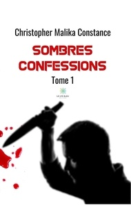 Christopher Malika Constance - Sombres confessions - Tome 1.