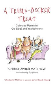 Christopher Matthew et Tony Ross - A Triple-Decker Treat - Collected Poems for Old Dogs and Young Hearts.