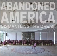 Christopher Matthew - Christopher Matthew abandoned America : dismantling the dream.