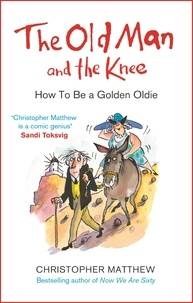 Christopher Matthew - The Old Man and the Knee - How to be a Golden Oldie.
