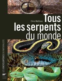 Christopher Mattison - Tous les serpents du monde.