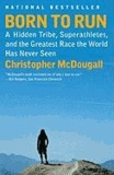 Christopher McDougall - Born to Run - A Hidden Tribe, Superathletes, and the Greatest Race the World Has Never Seen.