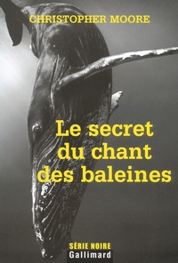 Christopher Moore - Le secret du chant des baleines.