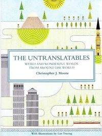 Christopher Moore - The untranslatables weird and wonderful words fron around the world.