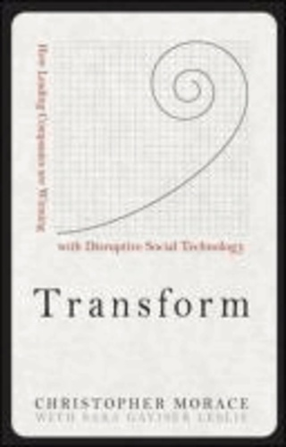 Christopher Morace et Sara Gaviser Leslie - Transform: How Leading Companies are Winning with Disruptive Social Technology.