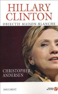 Christopher-P Andersen - Hillary Clinton - Objectif Maison-Blanche.