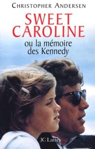 Christopher-P Andersen - Sweet Caroline ou la mémoire des Kennedy.