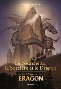 Christopher Paolini - Eragon - Légendes d'Alagaësia Tome 1 : La Fourchette, la Sorcière et le Dragon.