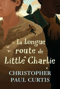 Christopher Paul Curtis - La longue route de Little Charlie.